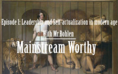Mainstream Worthy- Episode 1: Leadership and Self Actualization in modern age with Mr.Bohlen